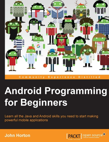 Книга на английском - Android Programming for Beginners: Learn all the Java and Android skills you need to start making powerful mobile applications - обложка книги скачать бесплатно