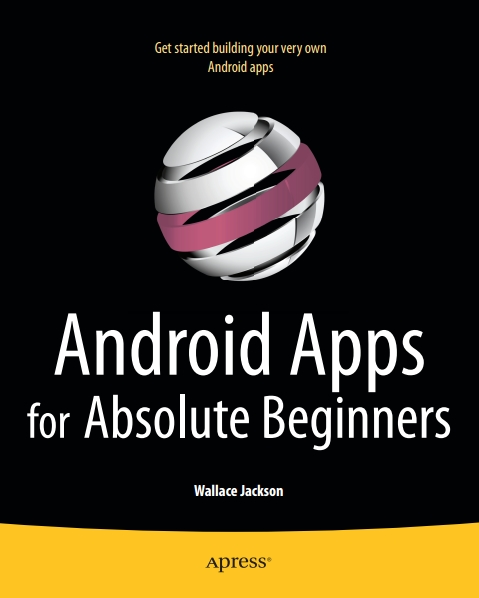 Книга на английском - Android Apps for Absolute Beginners: Get started building your very own Android apps - обложка книги скачать бесплатно