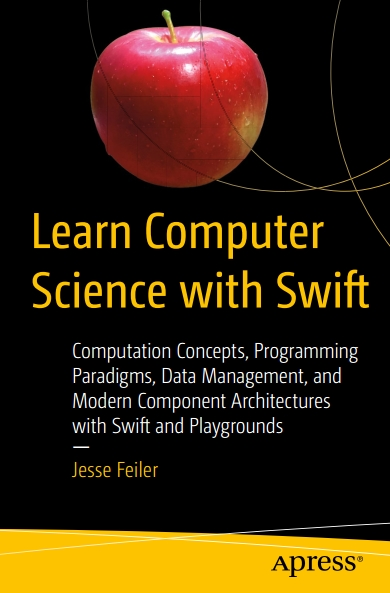 Книга на английском - Learn Computer Science with Swift: Computation Concepts, Programming Paradigms, Data Management, and Modern Component Architectures with Swift and Playgrounds - обложка книги скачать бесплатно