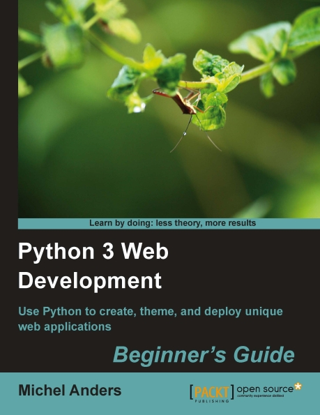 Книга на английском - Python 3 Web Development: Use Python to create, theme, and deploy unique web applicatons (Beginner's Guide) - обложка книги скачать бесплатно
