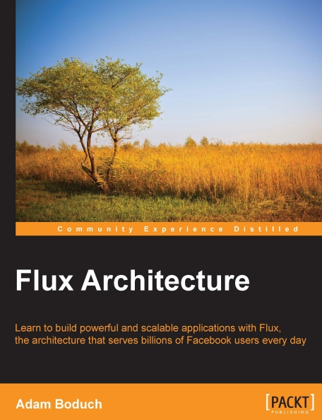 Книга на английском - Flux Architecture: Learn to build powerful and scalable applications with Flux, the architecture that serves billions of Facebook users every day - обложка книги скачать бесплатно