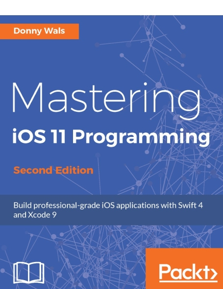 Книга на английском - Mastering iOS 11 Programming: Build professional-grade iOS applications with Swift 4 and Xcode 9 (Second Edition) - обложка книги скачать бесплатно