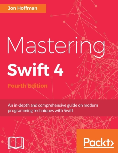 Книга на английском - Mastering Swift 4: An in-depth and comprehensive guide on modern programming techniques with Swift (Fourth Edition) - обложка книги скачать бесплатно