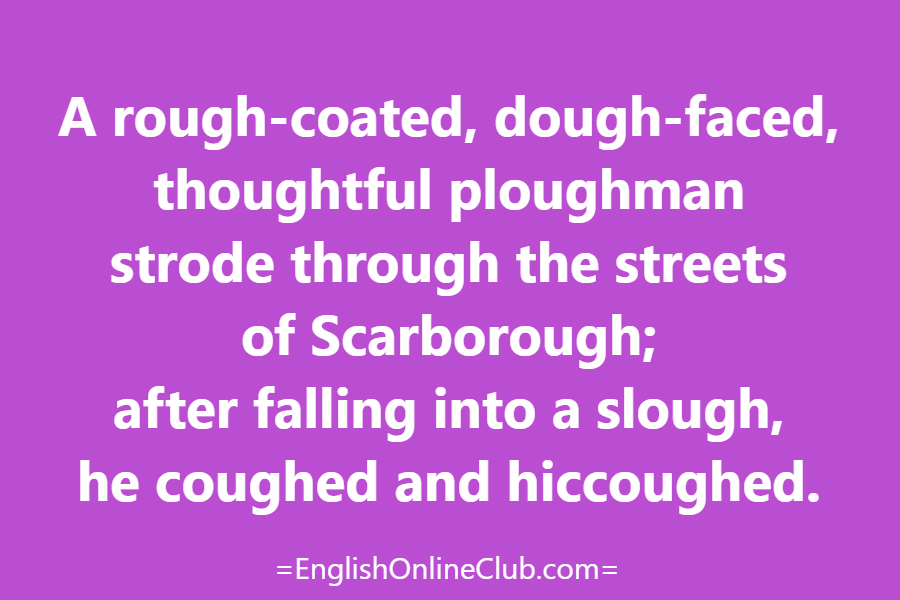 английская скороговорка - как перевести A rough-coated, dough-faced, thoughtful ploughman strode through the streets of Scarborough; after falling into a slough, he coughed and hiccoughed. перевод english tongue twister