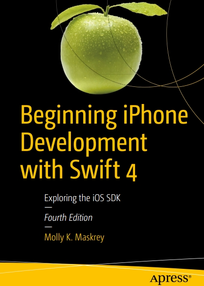 Книга на английском - Beginning iPhone Development with Swift 4: Exploring the iOS SDK (Fourth Edition) - обложка книги скачать бесплатно