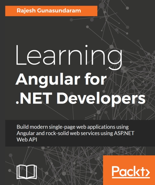 Книга на английском - Learning Angular for .NET Developers: Build modern single-page web applications using Angular and rock-solid web services using ASP.NET Web API - обложка книги скачать бесплатно