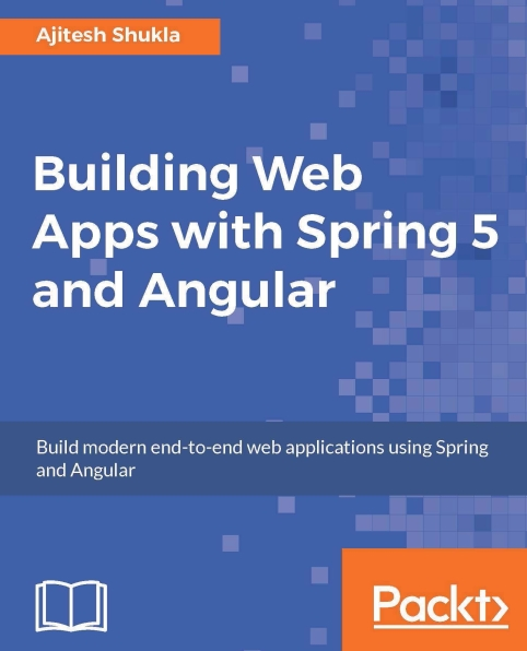 Книга на английском - Building Web Apps with Spring 5 and Angular: Build modern end-to-end web applications using Spring and Angular - обложка книги скачать бесплатно
