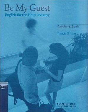 Книга на английском - Cambridge English for the Hotel Industry: Be My Guest - Teacher's Book - обложка книги скачать бесплатно